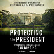 Protecting the President: An Inside Account of the Troubled Secret Service in an Era of Evolving Threats Audiobook, by Dan Bongino