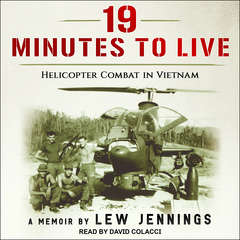 19 Minutes to Live - Helicopter Combat in Vietnam: A Memoir Audiobook, by Lew Jennings