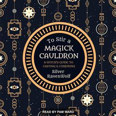 To Stir a Magick Cauldron: A Witch's Guide to Casting and Conjuring Audiobook, by Silver RavenWolf