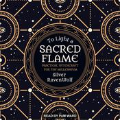 To Light a Sacred Flame: Practical Witchcraft for the Millennium Audiobook, by Silver RavenWolf