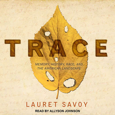 Trace: Memory, History, Race, and the American Landscape Audiobook, by Lauret Savoy