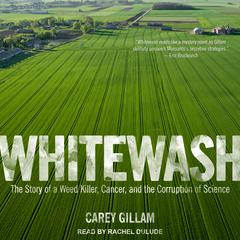 Whitewash: The Story of a Weed Killer, Cancer, and the Corruption of Science Audiobook, by Carey Gillam