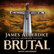 BRUTAL: An Epic Grimdark Fantasy Audiobook, by James Alderdice|