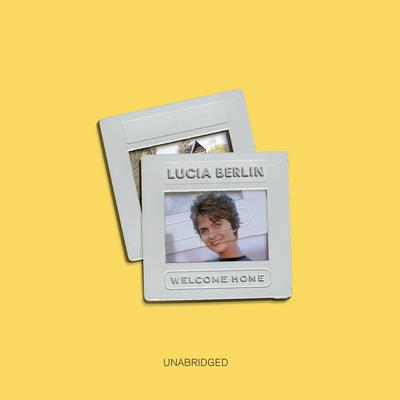 Welcome Home Audiobook, by Lucia Berlin