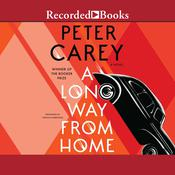 A Long Way from Home Audiobook, by Peter Carey