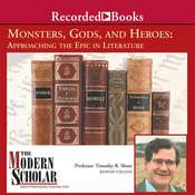 Monsters, Gods, and Heroes: Approaching the Epic in Literature Audiobook, by Timothy B. Shutt