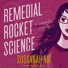 Remedial Rocket Science: A Romantic Comedy Audiobook, by Susannah Nix