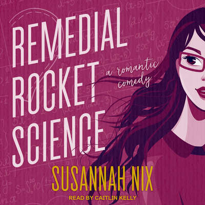 Remedial Rocket Science: A Romantic Comedy Audiobook, by Susannah Nix