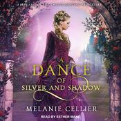 A Dance of Silver and Shadow: A Retelling of the Twelve Dancing Princesses Audiobook, by Melanie Cellier