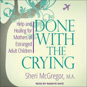 Done With The Crying:  Help and Healing for Mothers of Estranged Adult Children Audiobook, by Sheri McGregor|