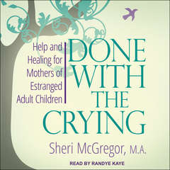 Done With The Crying:  Help and Healing for Mothers of Estranged Adult Children Audiobook, by Sheri McGregor