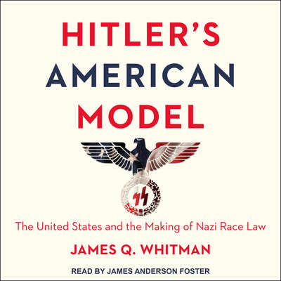 Hitlers American Model: The United States and the Making of Nazi Race Law Audiobook, by James Q. Whitman