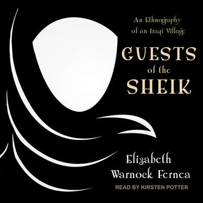 Guests of the Sheik: An Ethnography of an Iraqi Village Audiobook, by Elizabeth Warnock Fernea