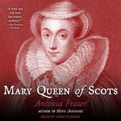 Mary Queen of Scots Audiobook, by Antonia Fraser
