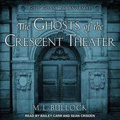 The Ghosts of the Crescent Theater Audiobook, by M. L. Bullock