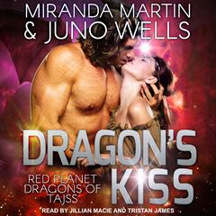 Dragons Kiss Audiobook, by Juno Wells, Miranda Martin