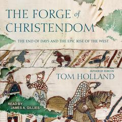 The Forge of Christendom: The End of Days and the Epic Rise of the West Audiobook, by Tom Holland