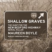 Shallow Graves: The Hunt for the New Bedford Highway Serial Killer Audiobook, by Maureen Boyle