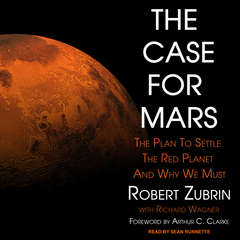 The Case for Mars: The Plan to Settle the Red Planet and Why We Must Audiobook, by Robert Zubrin