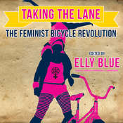 Taking the Lane: The Feminist Bicycle Revolution Audiobook, by Elly Blue