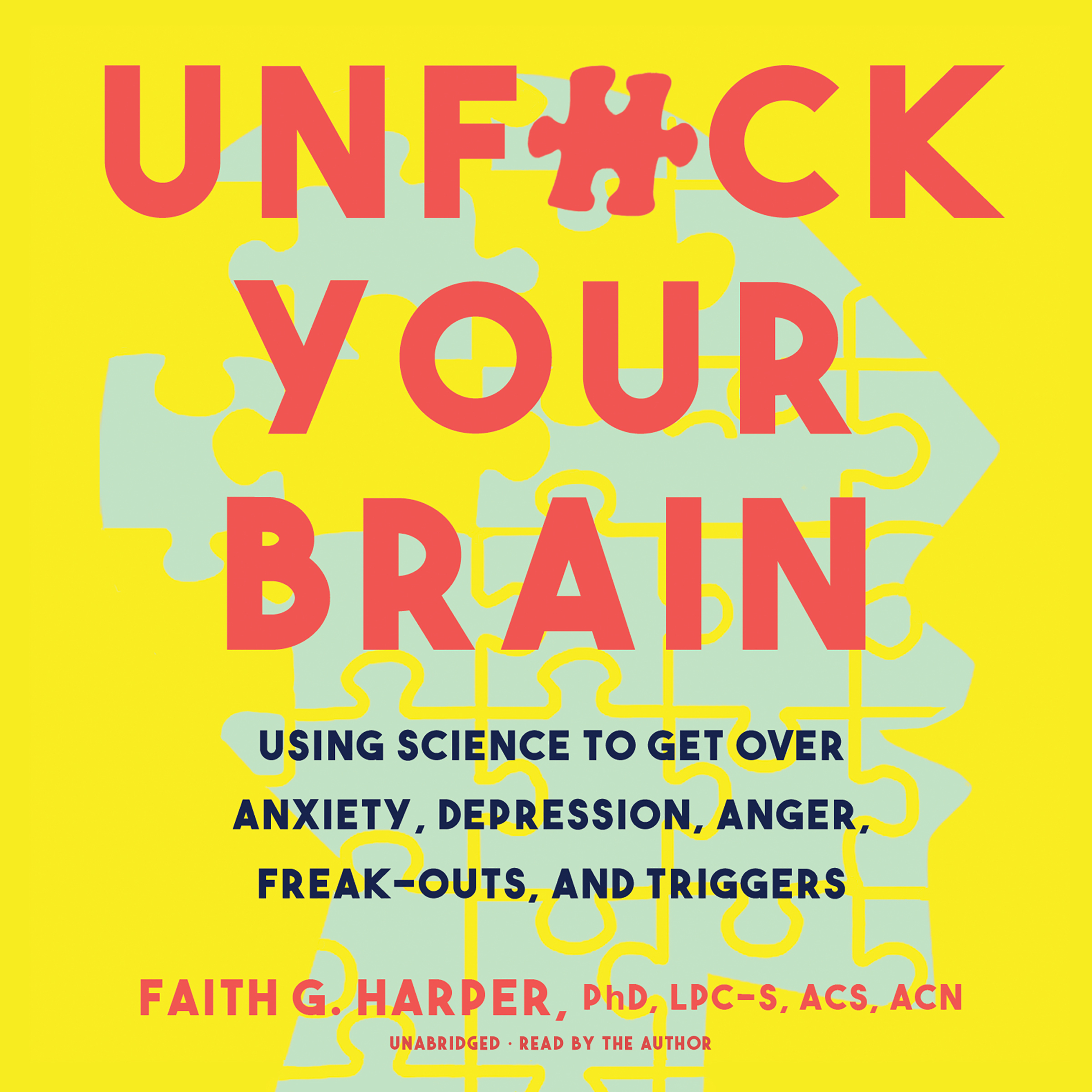 Printable Unf*ck Your Brain: Using Science to Get over Anxiety, Depression, Anger, Freak-Outs, and Triggers Audiobook Cover Art