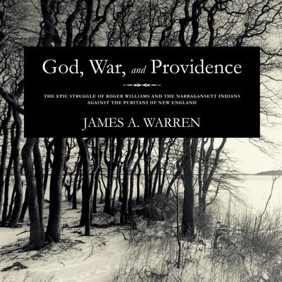 God, War, and Providence: The Epic Struggle of Roger Williams and the Narragansett Indians against the Puritans of New England Audiobook, by James A. Warren
