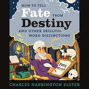 How to Tell Fate from Destiny: And Other Skillful Word Distinctions Audiobook, by Charles Harrington Elster