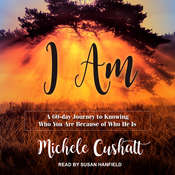 I Am: A 60-Day Journey to Knowing Who You Are Because of Who He Is Audiobook, by Michele Cushatt