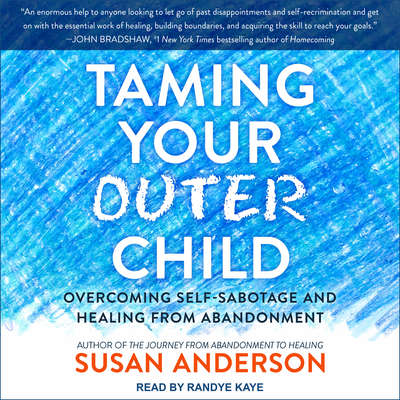 Taming Your Outer Child: Overcoming Self-Sabotage and Healing from Abandonment Audiobook, by Susan Anderson
