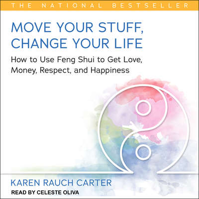 Move Your Stuff, Change Your Life: How to Use Feng Shui to Get Love, Money, Respect, and Happiness Audiobook, by Karen Rauch Carter