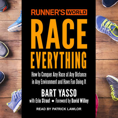 Runner's World Race Everything: How to Conquer Any Race at Any Distance in Any Environment and Have Fun Doing It Audiobook, by Bart Yasso