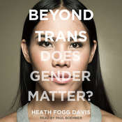 Beyond Trans: Does Gender Matter? Audiobook, by Heath Fogg Davis