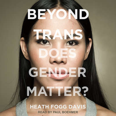 Beyond Trans: Does Gender Matter? Audiobook, by Heath Fogg Davis