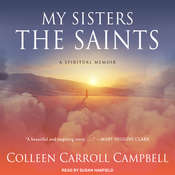 My Sisters the Saints: A Spiritual Memoir Audiobook, by Colleen Carroll Campbell