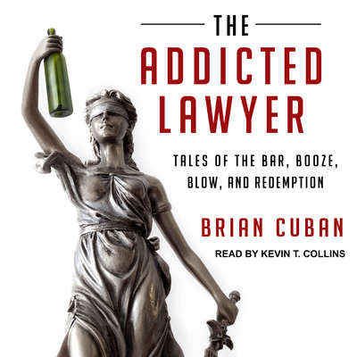 The Addicted Lawyer: Tales of the Bar, Booze, Blow, and Redemption Audiobook, by Brian Cuban