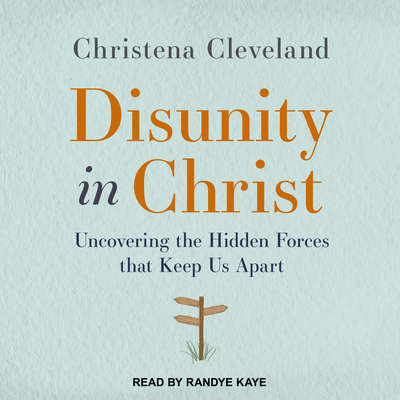 Disunity in Christ: Uncovering the Hidden Forces that Keep Us Apart Audiobook, by Christena Cleveland