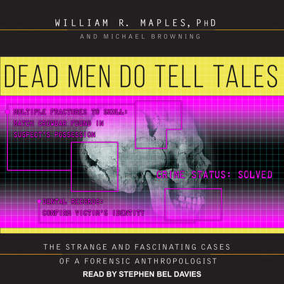 Dead Men Do Tell Tales: The Strange and Fascinating Cases of a Forensic Anthropologist Audiobook, by Michael Browning