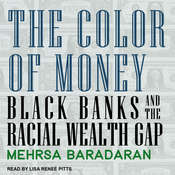 The Color of Money: Black Banks and the Racial Wealth Gap Audiobook, by Mehrsa Baradaran