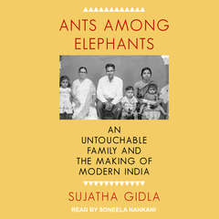 Ants Among Elephants: An Untouchable Family and the Making of Modern India Audiobook, by Sujatha Gidla