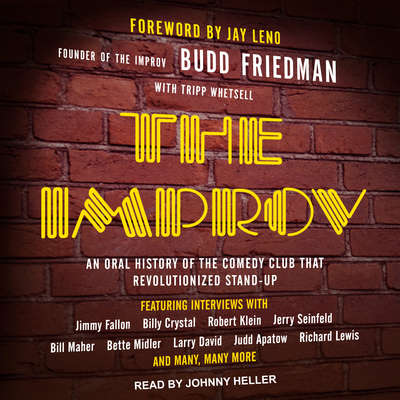The Improv: An Oral History of the Comedy Club that Revolutionized Stand-Up Audiobook, by Budd Friedman