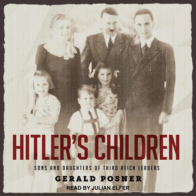 Hitlers Children: Sons and Daughters of Third Reich Leaders Audiobook, by Gerald Posner
