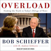 Overload: Finding the Truth in Todays Deluge of News Audiobook, by Bob Schieffer
