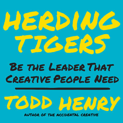Herding Tigers: Be the Leader That Creative People Need Audiobook, by Todd Henry