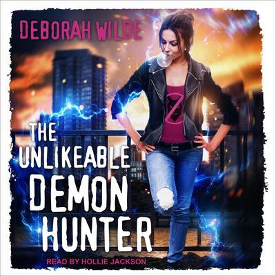 The Unlikeable Demon Hunter Audiobook, by Deborah Wilde