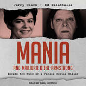 Mania and Marjorie Diehl-Armstrong: Inside the Mind of a Female Serial Killer Audiobook, by Ed Palattella, Jerry Clark