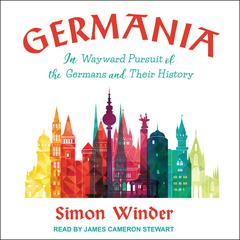 Germania: In Wayward Pursuit of the Germans and Their History Audiobook, by Simon Winder