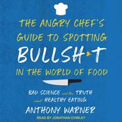 The Angry Chef's Guide to Spotting Bullsh*t in the World of Food: Bad Science and the Truth About Healthy Eating Audiobook, by Anthony Warner