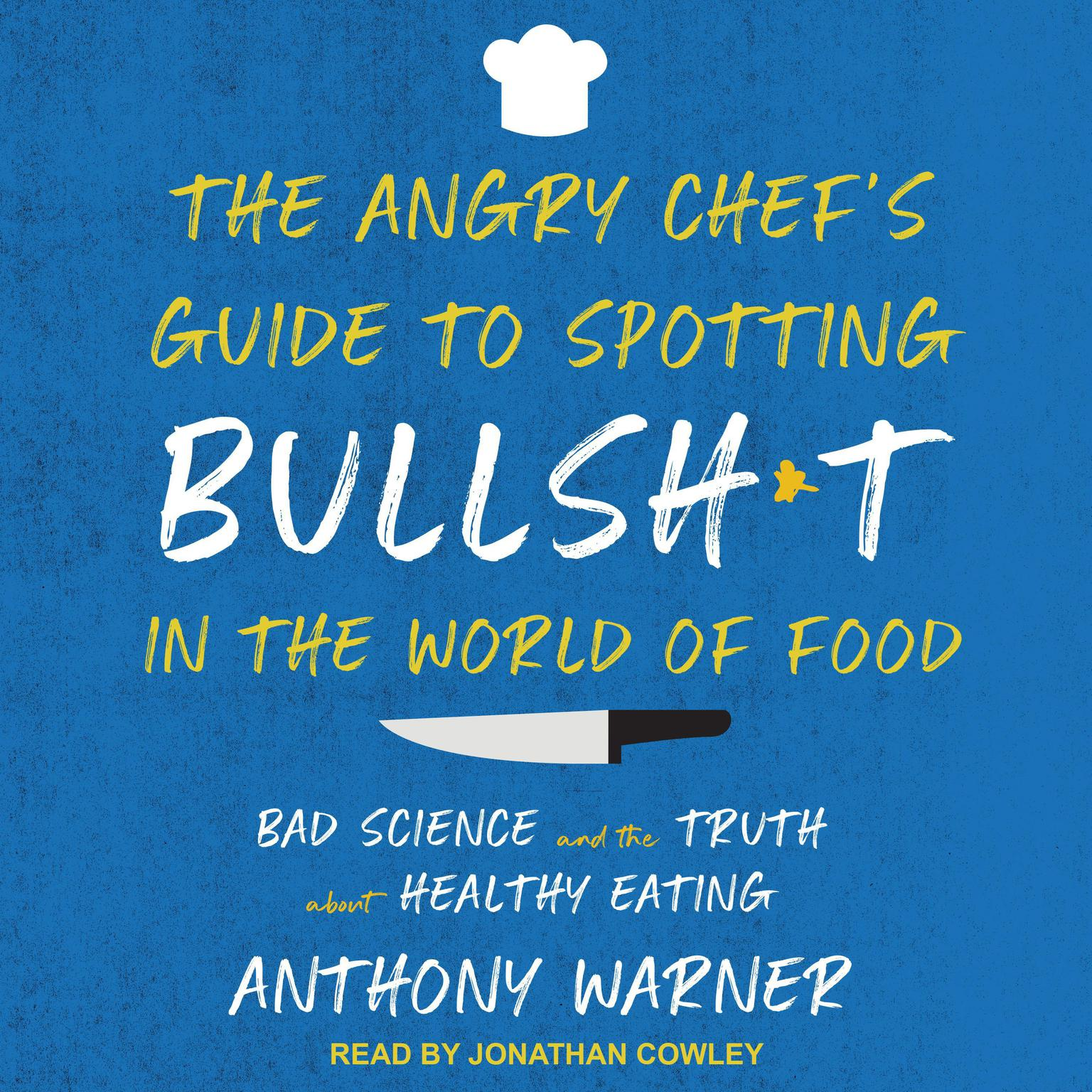 Printable The Angry Chef's Guide to Spotting Bullsh*t in the World of Food: Bad Science and the Truth About Healthy Eating Audiobook Cover Art