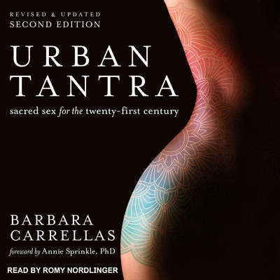 Urban Tantra, Second Edition: Sacred Sex for the Twenty-First Century Audiobook, by Barbara Carrellas