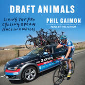 Draft Animals: Living the Pro Cycling Dream (Once in a While) Audiobook, by Phil Gaimon